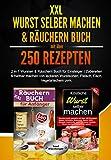 XXL Wurst selber machen & Räuchern Buch mit über 250 Rezepten: 2 in 1 Wursten & Räuchern Buch für Einsteiger | Zubereiten & Haltbar machen von leckeren...