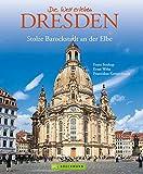 Bildband Dresden: die stolze Barockstadt in über 175 Bildern - von Semperoper und Frauenkirche bishin zum Elbtal und Umgebung: Stolze Barockstadt an der Elbe...