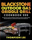 Blackstone Outdoor Gas Griddle Grill Cookbook 999: The Ultimate Guide with 999-Day Simple Scrumptious Griddle Grilling Recipes Made By Your Blackstone Outdoor...