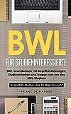 BWL für Studieninteressierte: BWL-Grundwissen mit Begriffserklärungen, Studieninhalten und Fragen rum um das BWL-Studium – Ist ein BWL-Studium das Richtige...