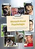 Mensch-Hund Psychologie: Wie Mensch und Hund miteinander leben und sich gegenseitig beeinflussen
