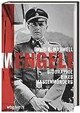 Mengele. Biographie eines Massenmörders. Warum wurden seine Kriegsverbrechen aus der NS-Zeit nie geahndet? Ein wichtiger Beitrag zur Täterforschung von...