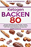 KETOGEN BACKEN: 80 ketogene Rezepte für die Keto Diät. Leckeres ketogenes Brot und Brötchen, Teilchen, Kuchen und Torten. Ohne Verzicht für eine gesunde,...