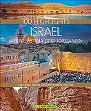 100 Highlights Israel mit Palästina und Jordanien. Alle Ziele, die Sie gesehen haben sollten. Kulturelle Schätze, bizarre Landschaften, lebendige Städte,...