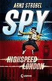 SPY - Highspeed London: Agenten-Buch für Jungen und Mädchen ab 12 Jahre
