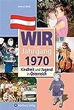 Wir vom Jahrgang 1970 - Kindheit und Jugend in Österreich (Jahrgangsbände Österreich)