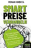 Smart Preise verhandeln - Gewinnbringende Strategien für erfolgreiche Preisverhandlungen: Der Leitfaden für Verkäufer, Key Account Manager und...
