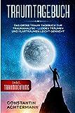 TRAUMTAGEBUCH: Das große Traum Tagebuch zur Traumanalyse - Luzides Träumen und Klarträumen leicht gemacht - inkl. Traumdeutung