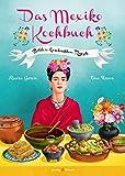 Das Mexiko Kochbuch: Bilder. Geschichten. Rezepte (Illustrierte Länderküchen: Bilder. Geschichten. Rezepte)