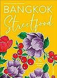 Bangkok Streetfood. 70 authentische Kultrezepte aus Thailands trendiger Metropole. Ein mitreißendes Kochbuch mit viel Stimmung und Bangkok-Feeling. Inkl....
