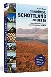 111 Gründe, Schottland zu lieben: Eine Liebeserklärung an das schönste Land der Welt   Aktualisierte und erweiterte Neuausgabe.