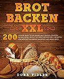 Brot backen XXL: 200 leckere Rezepte zum selber Brot backen. Genießen Sie eine große Vielfalt an verschiedenen Brot-Rezepten. Von herzhaft bis süß mit...