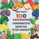 Meine ersten 100 Kroatischen Lebensmittel Wörter für Kinder: Obst und Gemüse, Hülsenfrüchte Kleinkinder Kroatischen lernen, zweisprachige ... Unterricht in...