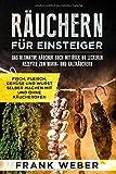 Räuchern für Einsteiger: Das ultimative Räucher Buch mit über 80 leckeren Rezepten zum Warm- und Kalträuchern: Fisch, Fleisch, Gemüse und Wurst selber...