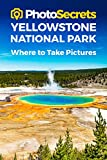 Photosecrets Yellowstone National Park: Where to Take Pictures: A Photographer's Guide to the Best Photography Spots