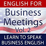 English for Business Meetings (Learn to Speak Business English), Vol. 2