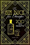 Das GIN Buch für Genießer: 200 Gin Rezepte für einen perfekt gemixten Cocktail. Lerne alles Wichtige über Gin, Botanicals, die Geschichte, Herstellung und...