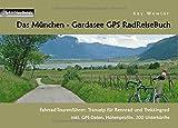 Das München - Gardasee GPS RadReiseBuch: Fahrrad-Tourenführer: Transalp für Rennrad und Trekkingrad, inkl. GPS-Daten, Höhenprofile, 200 Unterkünfte...