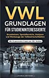 VWL Grundlagen für Studieninteressierte: Grundwissen, Spezialbereiche, Analysen und Werkzeuge der Volkswirtschaftslehre - Mit 10 spannenden Fragen zum...