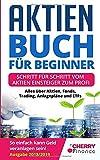 Aktien Buch für Beginner: Schritt für Schritt vom Aktien Einsteiger zum Profi - Alles über Aktien, Fonds, Trading, Anlagepläne und ETFs - So einfach ......