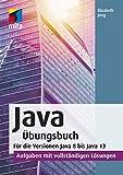 Java Übungsbuch: Für die Versionen Java 8 bis Java 13. - Aufgaben mit vollständigen Lösungen (mitp Professional)
