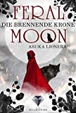 Feral Moon 3: Die brennende Krone: Romantasy – vereint Schönheit, Stärke und unzähmbare Kreaturen (für Fans von Gestaltwandlern und Werwölfen) (3)
