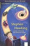 Stephen Hawking und das Geheimnis der Schwarzen Löcher: Arena Bibliothek des Wissens. Lebendige Biografien