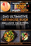 Das ultimative Arthrose Buch: Ein Arthrose Kochbuch mit 120 gesunden Rezepten inklusive viele Tipps für die richtige Arthrose Ernährung (inkl....