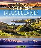 100 Highlights Neuseeland: Alle Ziele, die Sie gesehen haben sollten. Mit zahlreichen Insider-Tipps für eine unvergessliche Reise, Vorschlägen und zu...