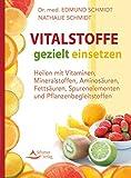 Vitalstoffe gezielt einsetzen- Heilen mit Vitaminen, Mineralstoffen, Aminosäuren, Fettsäuren, Spurenelementen und Pflanzenbegleitstoffen