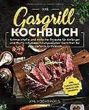 Gasgrill Kochbuch XXL: Schmackhafte und einfache Rezepte für Anfänger und Profis mit abwechslungsreichen Gerichten für eine perfekte Grillsaison inkl....