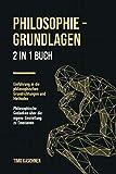Philosophie - Grundlagen: 2 in 1 Buch | Einführung in die philosophischen Grundrichtungen und Methoden. Philosophische Gedanken über die eigene Einstellung zu...