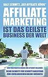 Affiliate Marketing ist das geilste Business der Welt: Vom frustrierten Dreher zum Internet Millionär. Deine Schritt für Schritt Anleitung zum erfolgreichen...