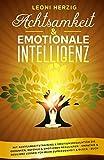 Achtsamkeit & emotionale Intelligenz: Mit Achtsamkeitstraining & Emotionsregulation die Gedanken, Gefühle & Emotionen regulieren - Empathie & Resilienz lernen...
