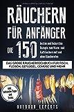Räuchern für Anfänger: Die 150 besten und leckersten Rezepte zum Warm- und Kalträuchern mit und ohne Räucherofen. Das große Räucherkochbuch für ......