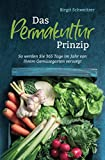Das Permakultur Prinzip: So werden Sie 365 Tage im Jahr von Ihrem Gemüsegarten versorgt
