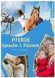 Pferdesprache & Pferdeflüstern für Kinder: Reiten für Kinder leicht gemacht - wie Kinder mit Hilfe von Pferdesprache & Pferdeflüstern lernen, Pferde zu...