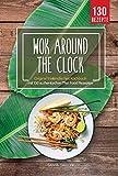 WOK around the clock: thailändisches Asia Wok Kochbuch mit 130 Thai Food, Curry, Nudeln, Reis und Streetfood Rezepten direkt aus der Thai Küche - einfach wie...
