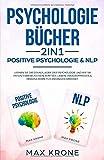 Psychologie Bücher - Positive Psychologie & NLP: Lernen Sie die Grundlagen der Psychologie und wie Sie Ihr Unterbewusstsein kontrollieren, ... geeignet (Psyche...