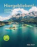 HOLIDAY Reisebuch: Hiergeblieben! Die Weltreise vor der Haustür geht weiter: 40 grandiose Reiseziele in Deutschland