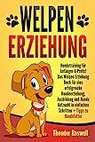 Welpenerziehung: Hundetraining für Anfänger & Profis! Das Welpen Erziehung Buch für eine erfolgreiche Hundeerziehung, Ausbildung und Hunde Aufzucht in...
