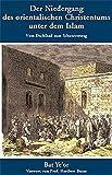 Der Niedergang des orientalischen Christentums unter dem Islam: Vom Dschihad zum Schutzvertrag - 7. bis 20. Jahrhundert (Politik, Recht, Wirtschaft ... Aktuell,...