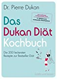 Das Dukan Diät Kochbuch: Die 200 leckersten Rezepte zur Bestseller-Diät
