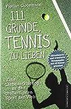111 Gründe, Tennis zu lieben: Eine Liebeserklärung an den großartigsten Sport der Welt | Aktualisierte und erweiterte Neuausgabe: Eine Liebeserklärung ......