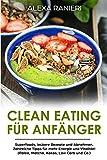 Clean Eating für Anfänger: Superfoods, leckere Rezepte und Abnehmen. Zahlreiche Tipps für mehr Energie und Vitalität! (Paleo, Matcha, Kokos, Low Carb und...