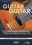 Guitar Guitar : Die 100 schönsten Melodien von Klassik bis Pop. Für Gitarre - leicht bis mittelschwer arrangiert