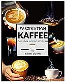 Faszination Kaffee: Das große Kaffee & Barista Buch mit Tipps & Tricks zur Kaffee-Zubereitung und kunstvollen Latte-Art Motiven - Inklusive Kaffee & Espresso...