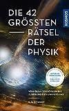 Die 42 größten Rätsel der Physik: Vom Quantenschaum bis zum Rand des Universums