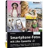 Smartphone-Fotos mit Like-Garantie!: Fotografieren und Bilder bearbeiten wie die Profis