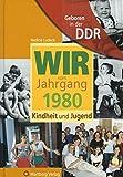 Geboren in der DDR. Wir vom Jahrgang 1980 Kindheit und Jugend (Jahrgangsbände)